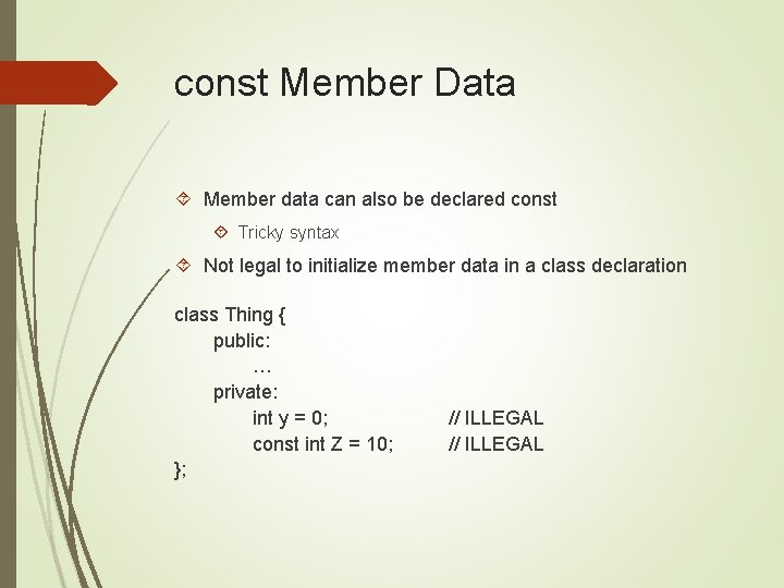 const Member Data Member data can also be declared const Tricky syntax Not legal