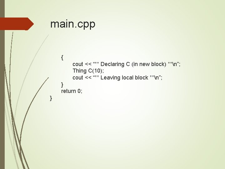 """main. cpp { cout << """"** Declaring C (in new block) **n""""; Thing C(10);"""
