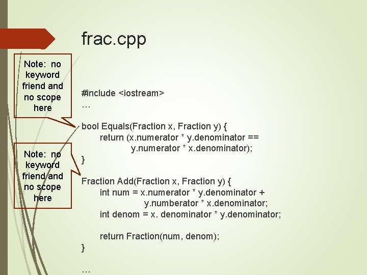 frac. cpp Note: no keyword friend and no scope here #include <iostream> … bool