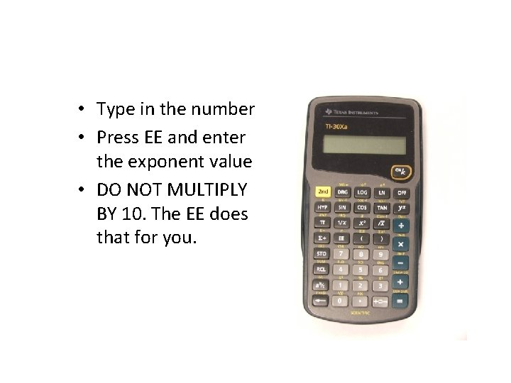 • Type in the number • Press EE and enter the exponent value