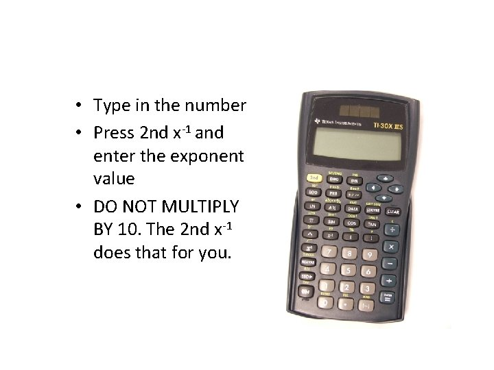 • Type in the number • Press 2 nd x-1 and enter the