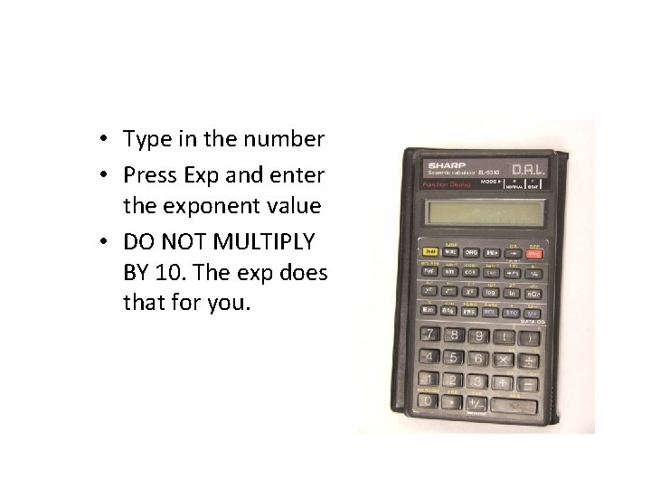 • Type in the number • Press Exp and enter the exponent value