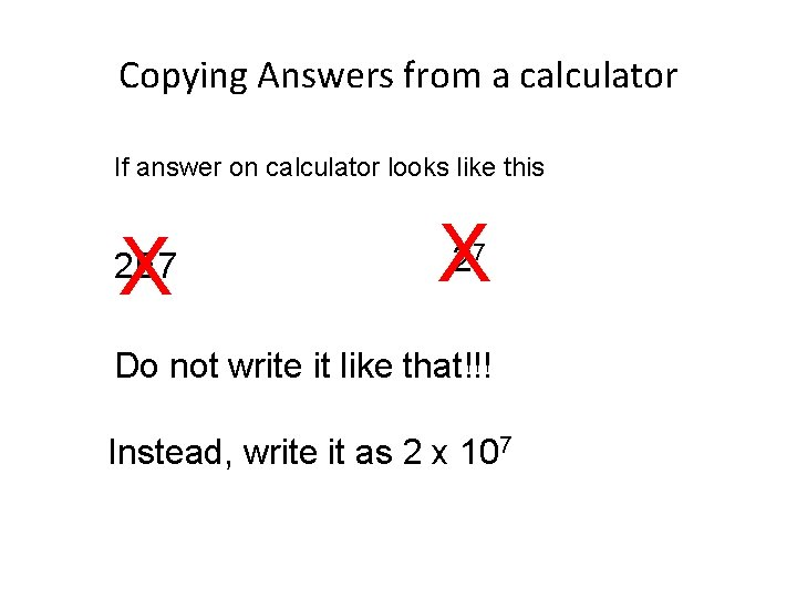Copying Answers from a calculator If answer on calculator looks like this X 2
