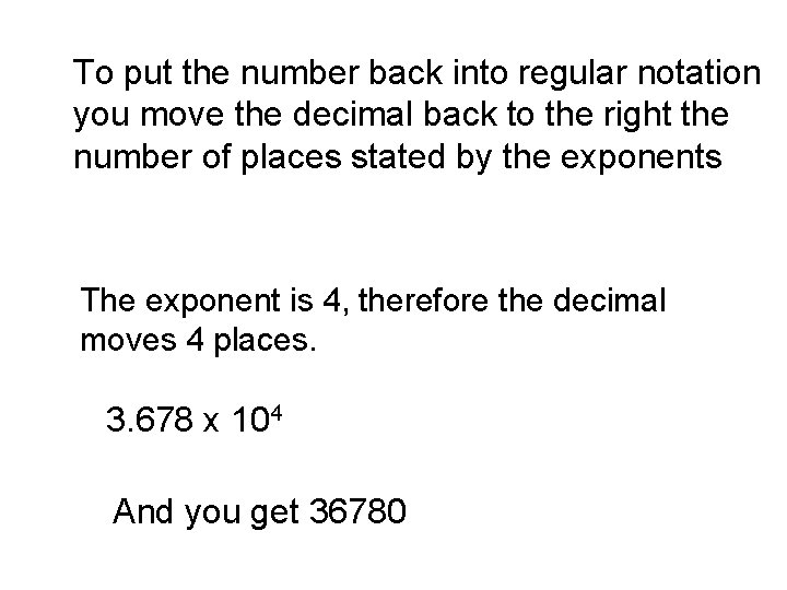 To put the number back into regular notation you move the decimal back to