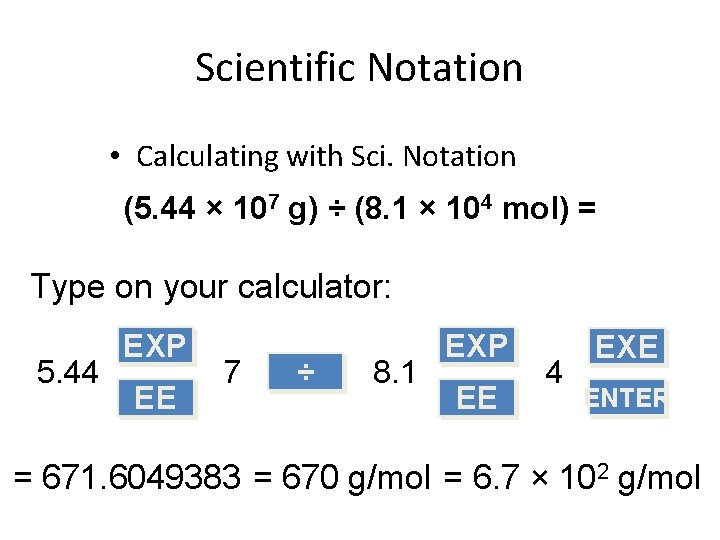 Scientific Notation • Calculating with Sci. Notation (5. 44 × 107 g) ÷ (8.