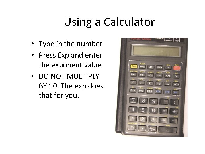 Using a Calculator • Type in the number • Press Exp and enter the