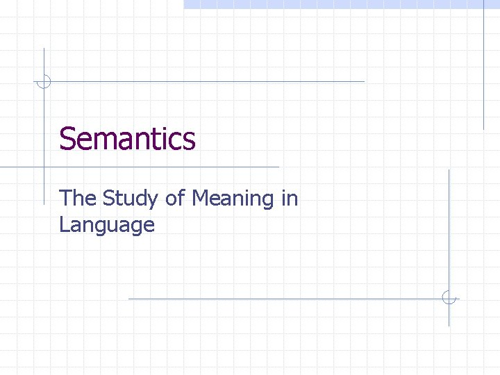 Semantics The Study of Meaning in Language