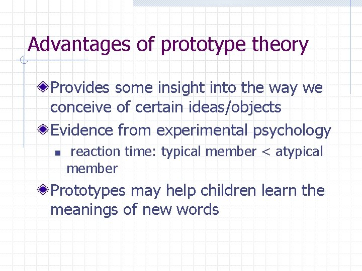 Advantages of prototype theory Provides some insight into the way we conceive of certain