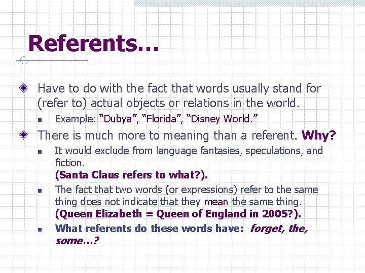 Referents… Have to do with the fact that words usually stand for (refer to)
