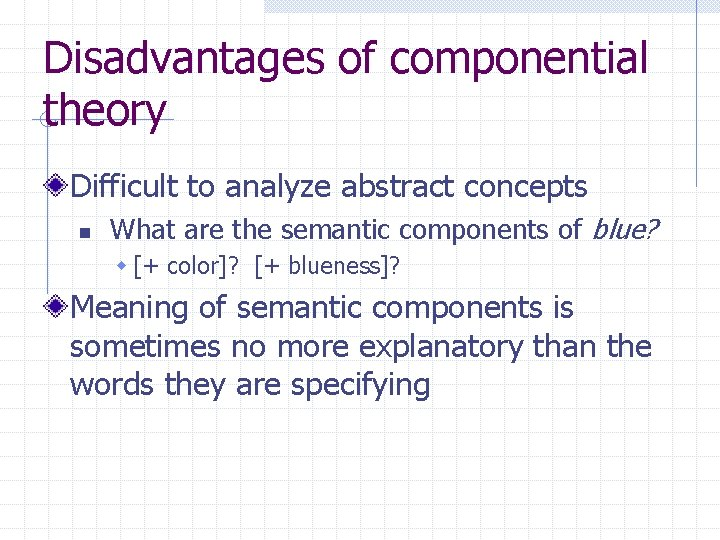 Disadvantages of componential theory Difficult to analyze abstract concepts n What are the semantic