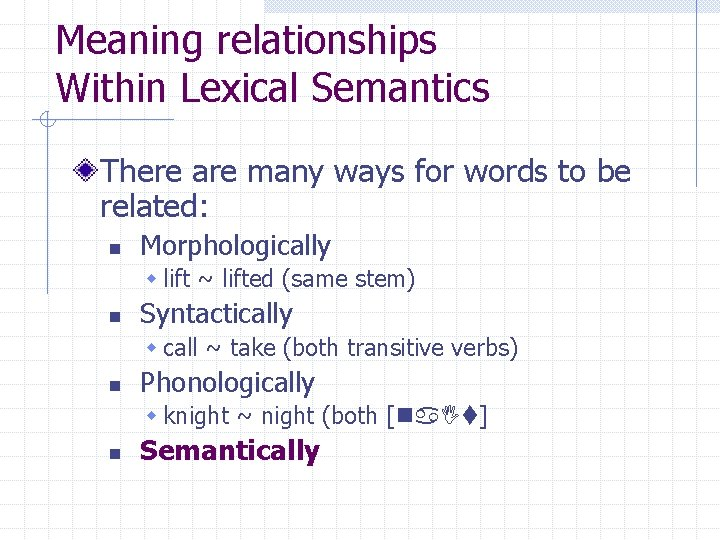 Meaning relationships Within Lexical Semantics There are many ways for words to be related:
