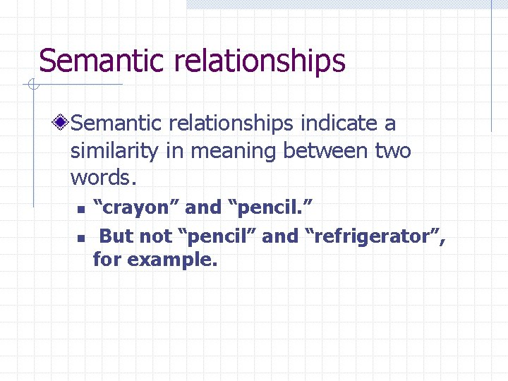 """Semantic relationships indicate a similarity in meaning between two words. n n """"crayon"""" and"""