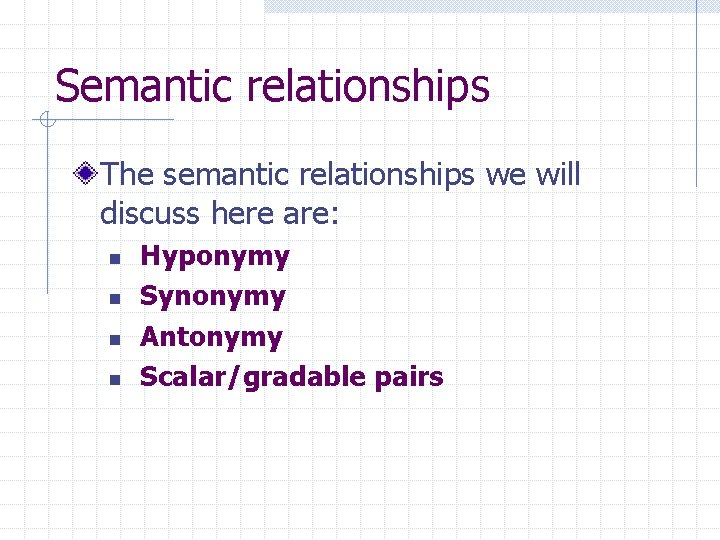 Semantic relationships The semantic relationships we will discuss here are: n n Hyponymy Synonymy