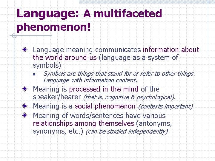 Language: A multifaceted phenomenon! Language meaning communicates information about the world around us (language