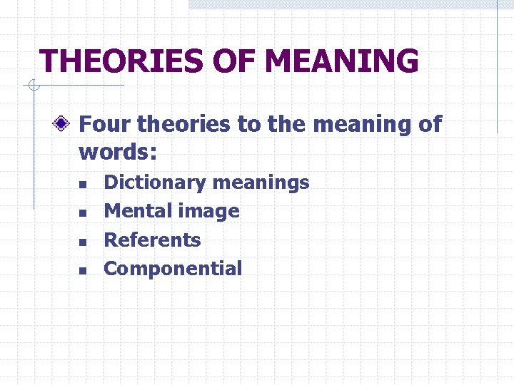 THEORIES OF MEANING Four theories to the meaning of words: n n Dictionary meanings