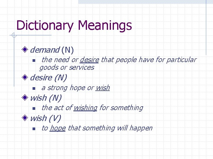 Dictionary Meanings demand (N) n the need or desire that people have for particular