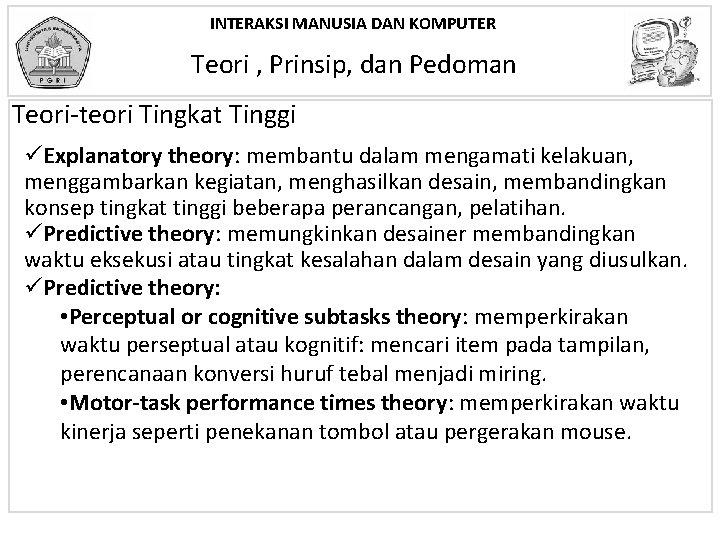 INTERAKSI MANUSIA DAN KOMPUTER Teori , Prinsip, dan Pedoman Teori-teori Tingkat Tinggi üExplanatory theory: