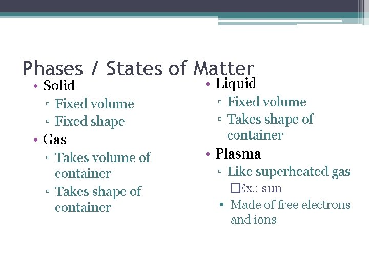 Phases / States of Matter • Solid ▫ Fixed volume ▫ Fixed shape •
