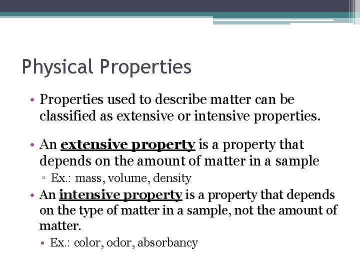 Physical Properties • Properties used to describe matter can be classified as extensive or