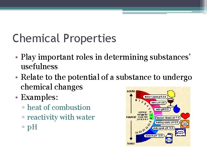 Chemical Properties • Play important roles in determining substances' usefulness • Relate to the