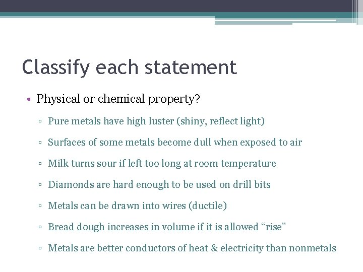 Classify each statement • Physical or chemical property? ▫ Pure metals have high luster
