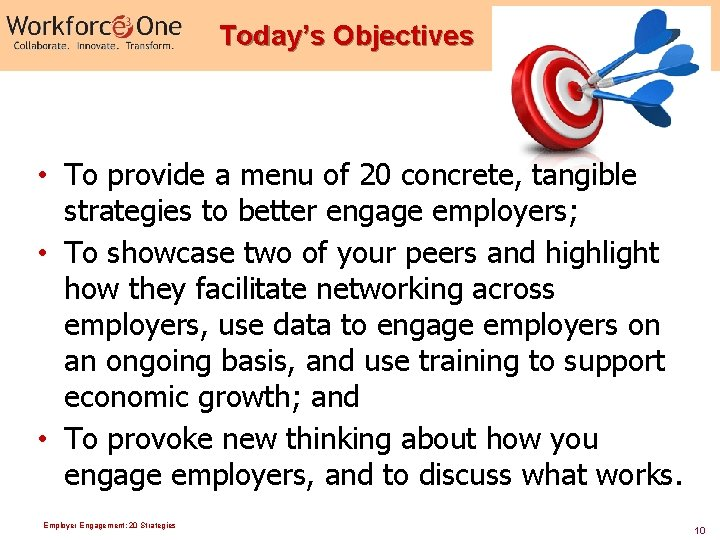 Today's Objectives • To provide a menu of 20 concrete, tangible strategies to better