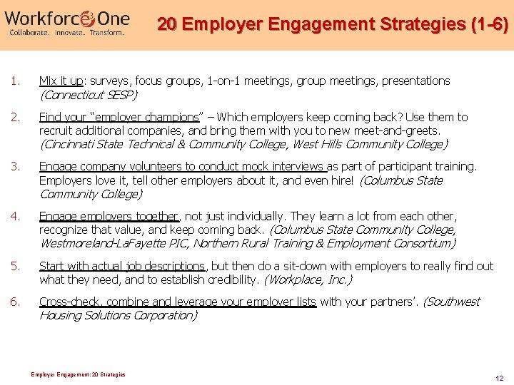 20 Employer Engagement Strategies (1 -6) 1. Mix it up: surveys, focus groups, 1