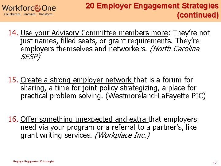 20 Employer Engagement Strategies (continued) 14. Use your Advisory Committee members more: They're not