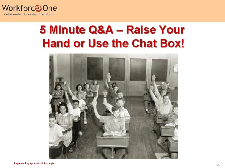 5 Minute Q&A – Raise Your Hand or Use the Chat Box! Employer Engagement: