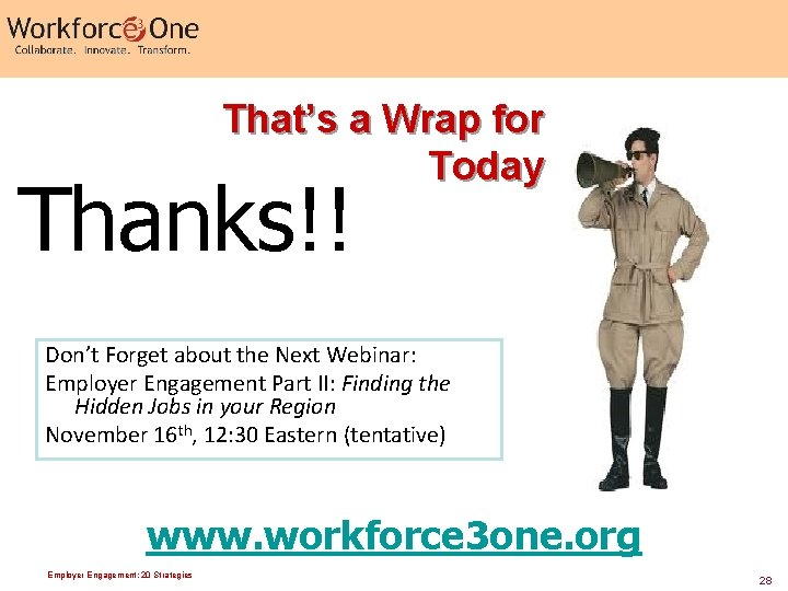 That's a Wrap for Today Thanks!! Don't Forget about the Next Webinar: Employer Engagement