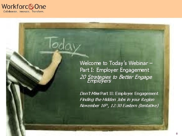 Welcome to Today's Webinar – Part I: Employer Engagement 20 Strategies to Better Engage