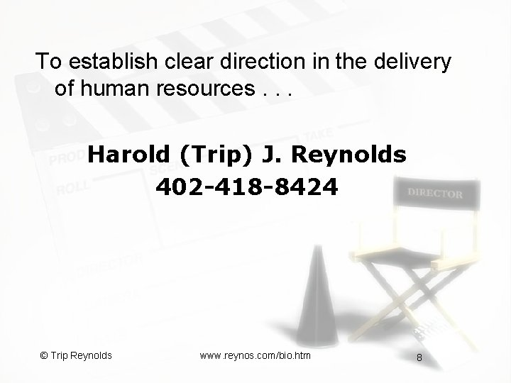 To establish clear direction in the delivery of human resources. . . Harold (Trip)