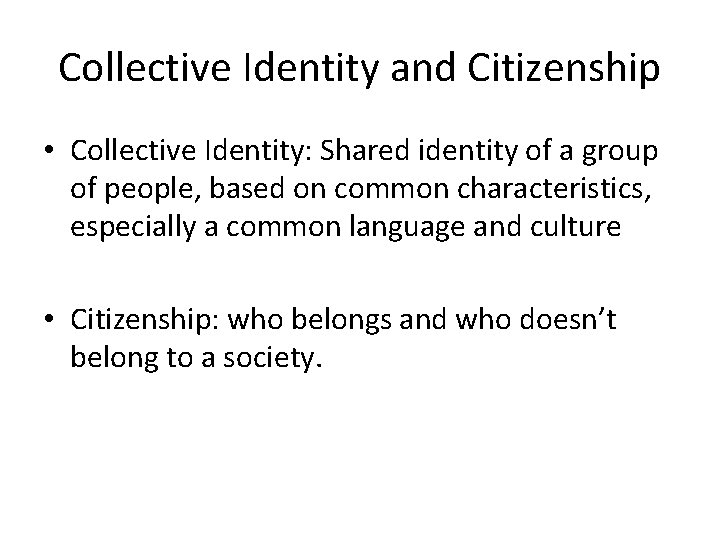 Collective Identity and Citizenship • Collective Identity: Shared identity of a group of people,