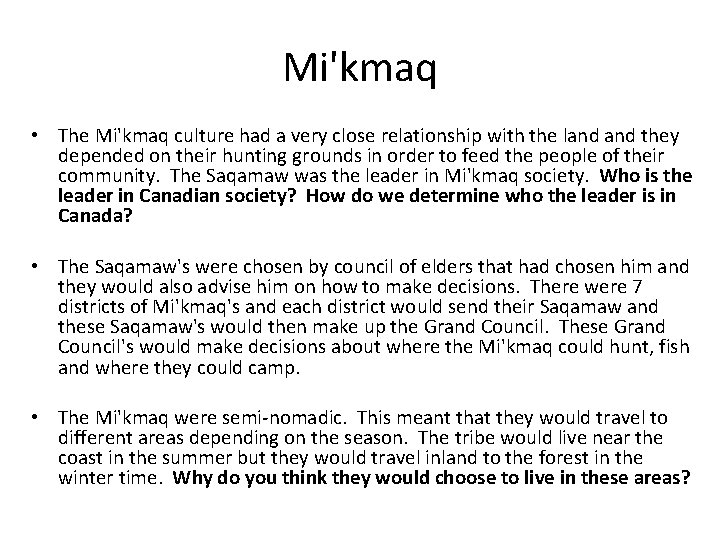 Mi'kmaq • The Mi'kmaq culture had a very close relationship with the land they