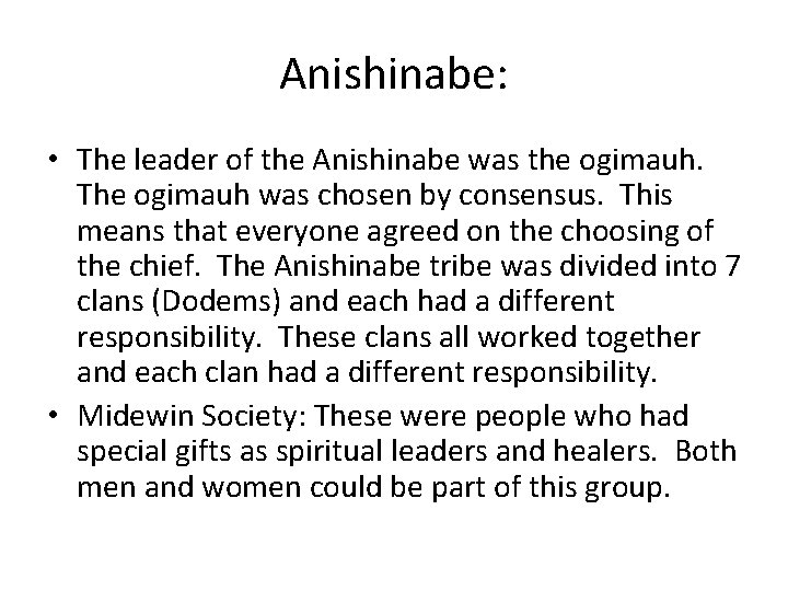 Anishinabe: • The leader of the Anishinabe was the ogimauh. The ogimauh was chosen