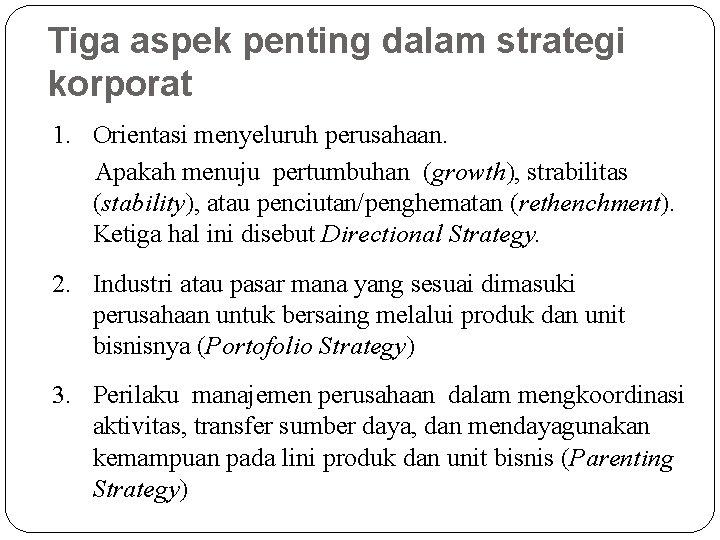 Tiga aspek penting dalam strategi korporat 1. Orientasi menyeluruh perusahaan. Apakah menuju pertumbuhan (growth),