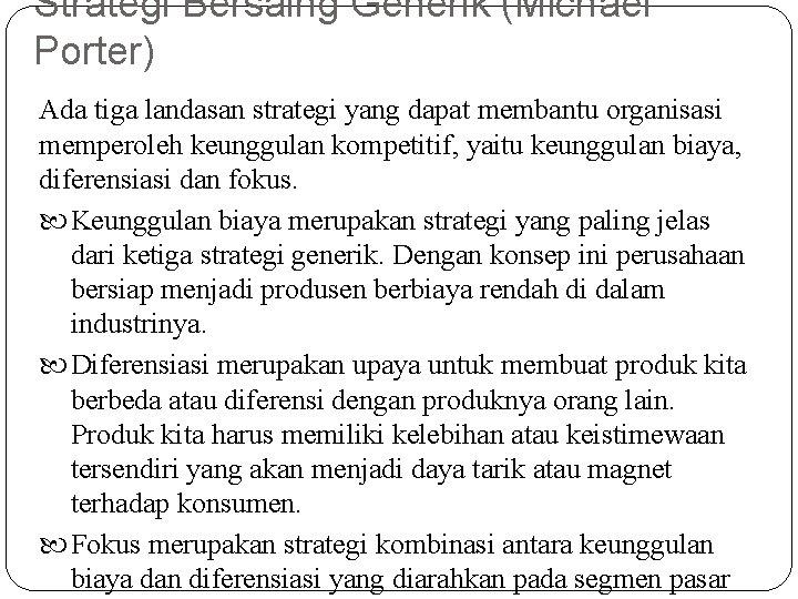 Strategi Bersaing Generik (Michael Porter) Ada tiga landasan strategi yang dapat membantu organisasi memperoleh