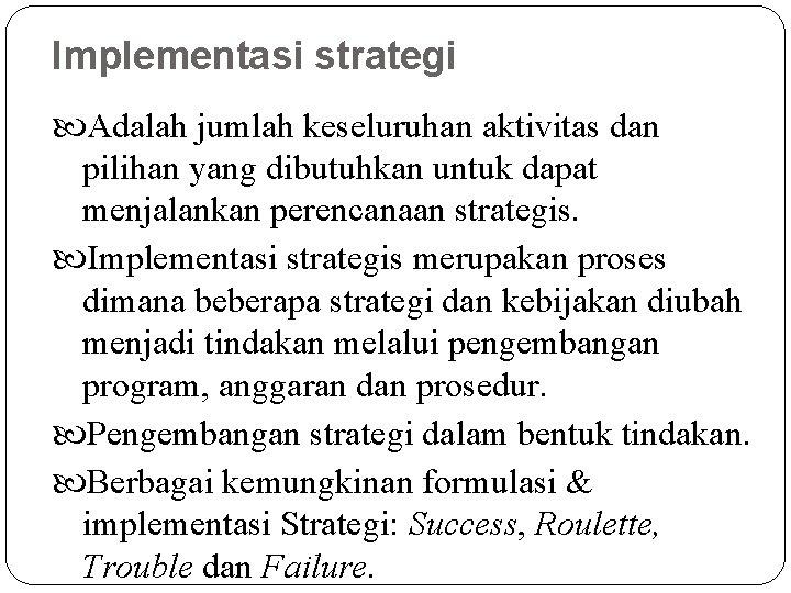 Implementasi strategi Adalah jumlah keseluruhan aktivitas dan pilihan yang dibutuhkan untuk dapat menjalankan perencanaan