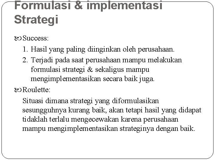 Formulasi & implementasi Strategi Success: 1. Hasil yang paling diinginkan oleh perusahaan. 2. Terjadi