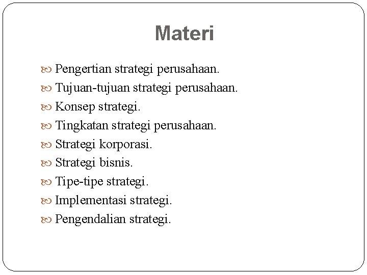Materi Pengertian strategi perusahaan. Tujuan-tujuan strategi perusahaan. Konsep strategi. Tingkatan strategi perusahaan. Strategi korporasi.