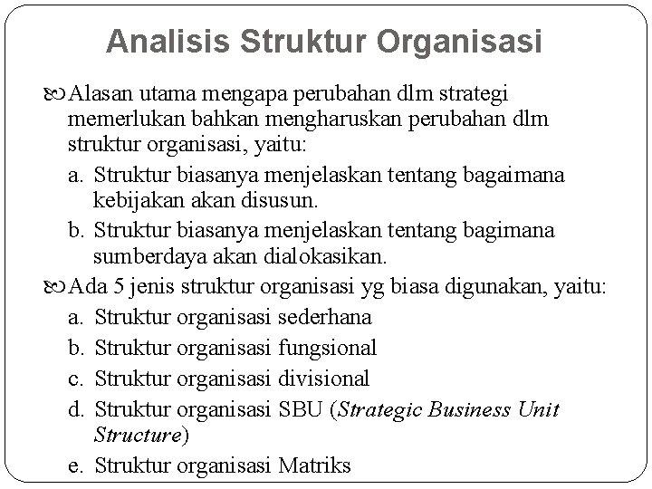Analisis Struktur Organisasi Alasan utama mengapa perubahan dlm strategi memerlukan bahkan mengharuskan perubahan dlm