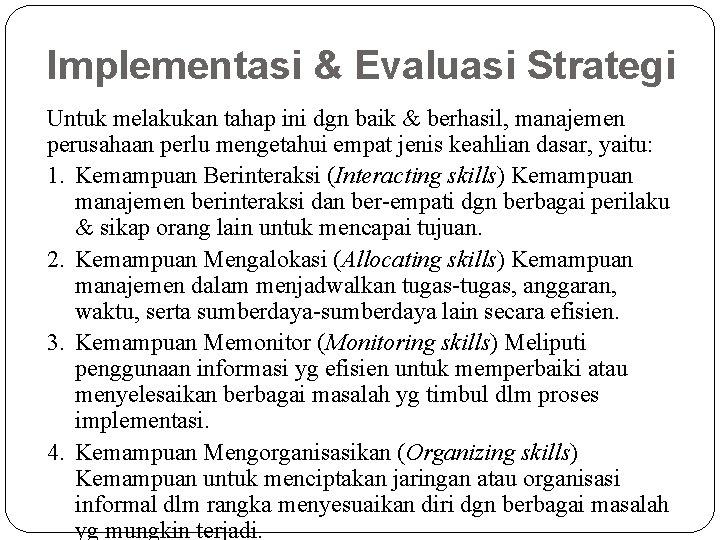 Implementasi & Evaluasi Strategi Untuk melakukan tahap ini dgn baik & berhasil, manajemen perusahaan