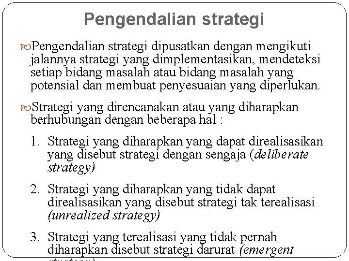 Pengendalian strategi dipusatkan dengan mengikuti jalannya strategi yang dimplementasikan, mendeteksi setiap bidang masalah atau