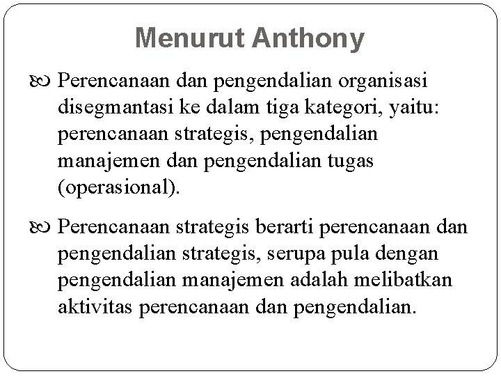 Menurut Anthony Perencanaan dan pengendalian organisasi disegmantasi ke dalam tiga kategori, yaitu: perencanaan strategis,