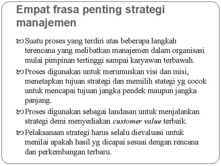 Empat frasa penting strategi manajemen Suatu proses yang terdiri atas beberapa langkah terencana yang