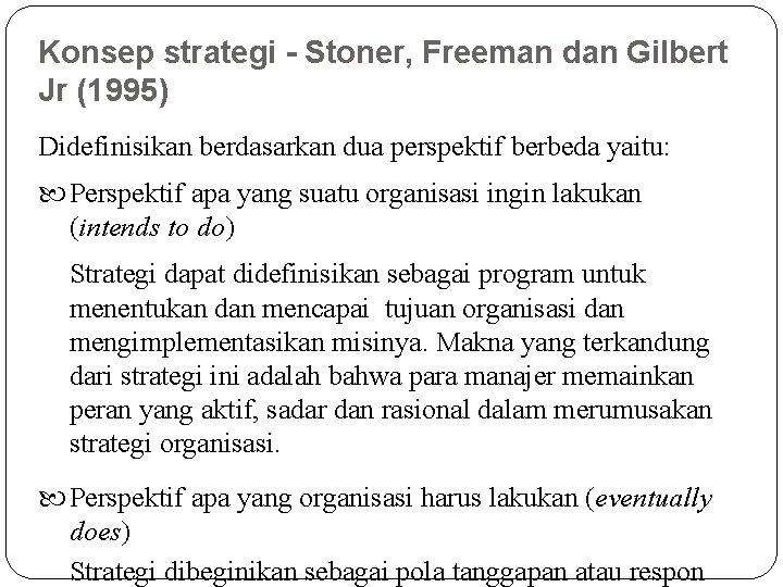 Konsep strategi - Stoner, Freeman dan Gilbert Jr (1995) Didefinisikan berdasarkan dua perspektif berbeda