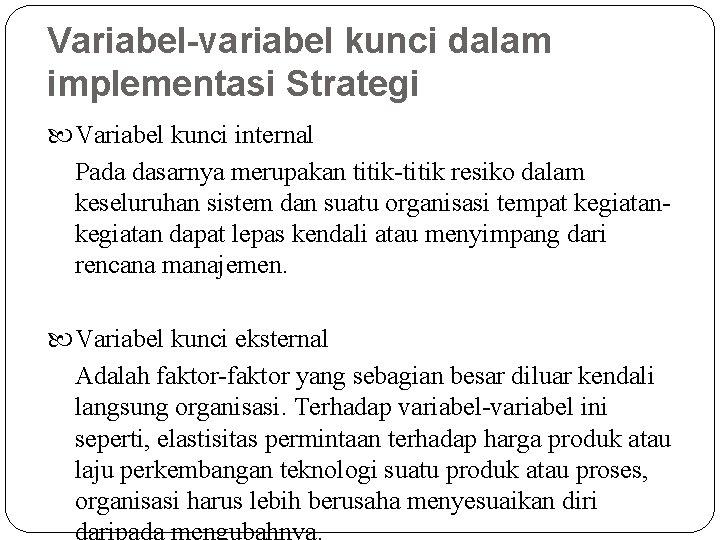 Variabel-variabel kunci dalam implementasi Strategi Variabel kunci internal Pada dasarnya merupakan titik-titik resiko dalam