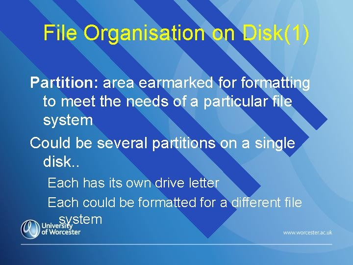 File Organisation on Disk(1) Partition: area earmarked formatting to meet the needs of a