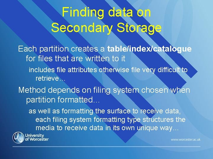 Finding data on Secondary Storage Each partition creates a table/index/catalogue for files that are