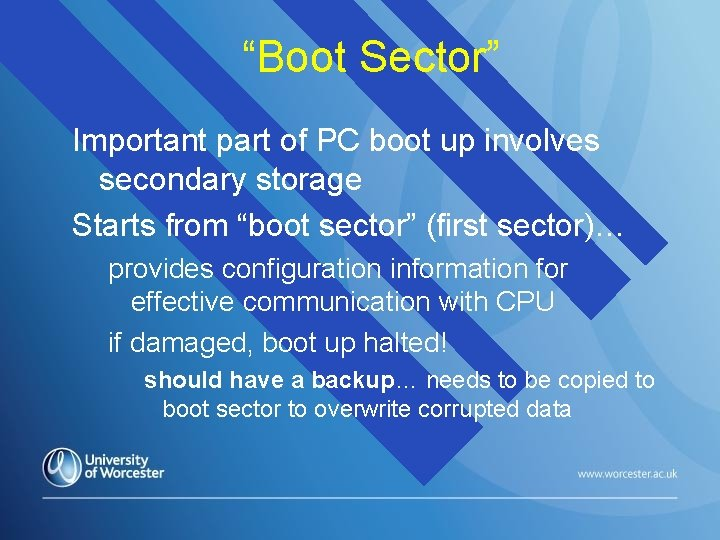 """""""Boot Sector"""" Important part of PC boot up involves secondary storage Starts from """"boot"""